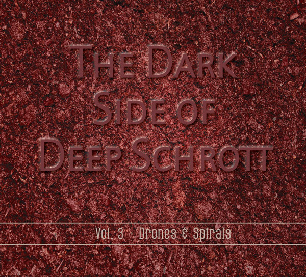 Deep Schrott The Dark Side of Deep Schrott Vol. 3 - Drones & Spirals